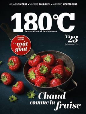 180 °C : des recettes et des hommes. n° 23, Chaud comme la fraise : le coût du goût : dossier spécial