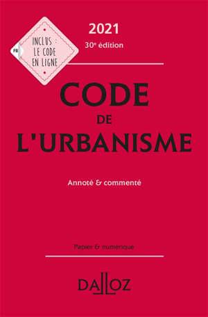 Code de l'urbanisme 2021 : annoté & commenté
