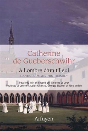 A l'ombre d'un tilleul : les vies des soeurs d'Unterlinden