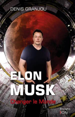 Elon Musk, changer le monde