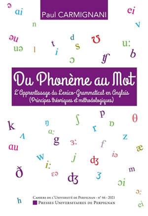 Cahiers de l'Université de Perpignan. n° 44, Du phonème au mot : l'apprentissage du lexico-grammatical en anglais (principes théoriques et méthodologiques)