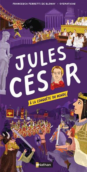 Jules César : à la conquête du monde