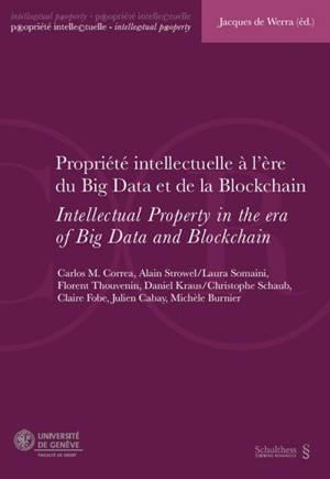 Propriété intellectuelle à l'ère du big data et de la blockchain : actes de la Journée de droit de la propriété intellectuelle du 5 février 2020 = Intellectual property in the era of big data and blockchain