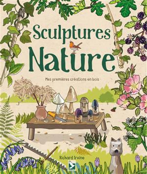 Sculptures nature : mes premières créations en bois