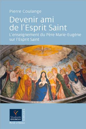 Devenir ami de l'Esprit Saint : l'enseignement du père Marie-Eugène sur l'Esprit Saint