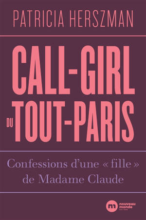 Call-girl du Tout-Paris : confessions d'une fille de Madame Claude