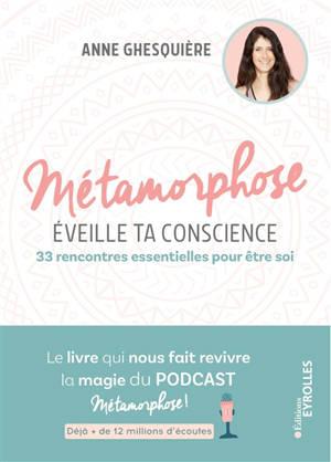 Métamorphose, éveille ta conscience : 33 rencontres essentielles pour être soi