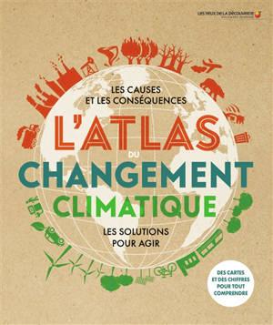 L'atlas changement climatique : les causes et les conséquences : les solutions pour agir.