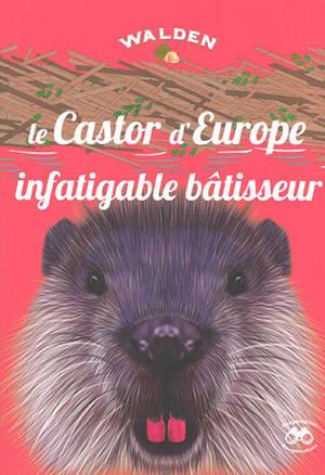 Le castor d'Europe : infatigable bâtisseur