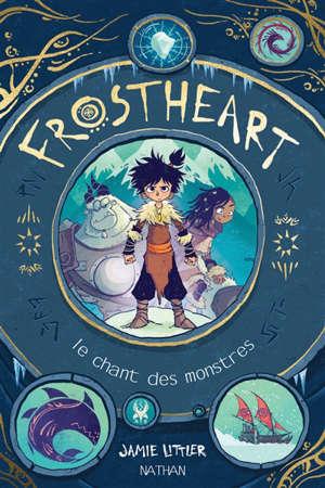 Frostheart. Volume 1, Le chant des monstres