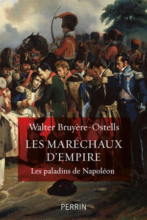 Les maréchaux d'Empire : les paladins de Napoléon
