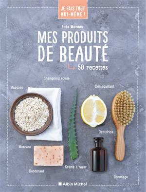 Mes produits de beauté : 50 recettes