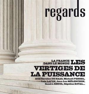 Regards. n° 54, La France dans le monde : les vertiges de la puissance