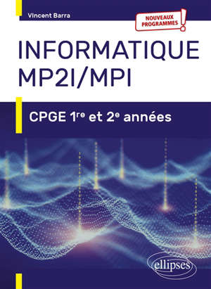 Informatique MP2I et MPI : CPGE 1re et 2e années : nouveaux programmes