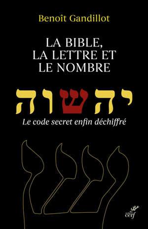 La Bible, la lettre et le nombre : le code secret enfin déchiffré