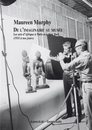 De l'imaginaire au musée : les arts d'Afrique à Paris et à New York (1931 à nos jours)