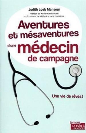 Aventures et mésaventures d'une médecin de campagne : une vie de rêves !