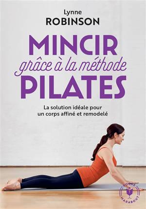 Mincir grâce à la méthode Pilates : la solution idéale pour un corps affiné et remodelé