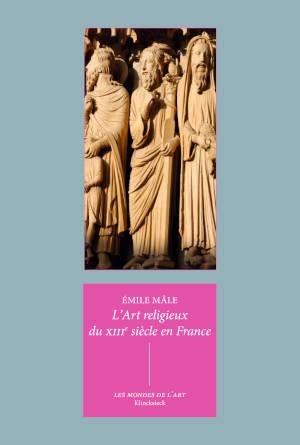 L'art religieux du XIIIe siècle en France : étude sur l'iconographie du Moyen Age et sur ses sources d'inspiration