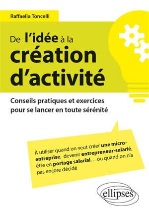 De l'idée à la création d'activité : conseils pratiques et exercices pour se lancer en toute sérénité