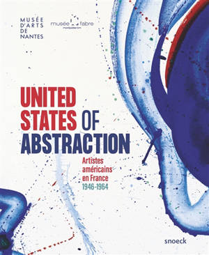 United States of abstraction : artistes américains en France, 1946-1964