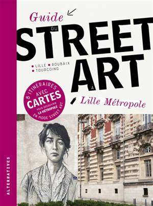 Guide du street art à Lille métropole : Lille, Roubaix, Tourcoing