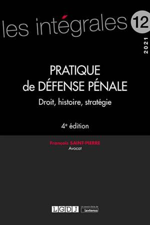 Pratique de défense pénale : droit, histoire, stratégie : 2021