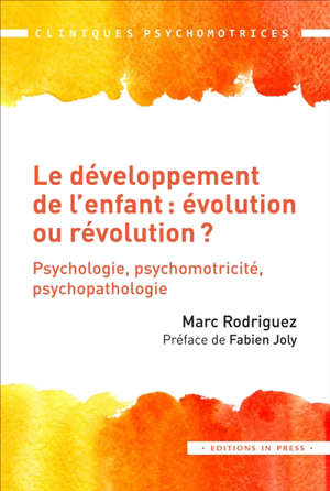 Le développement de l'enfant : évolution ou révolution ? : psychologie, psychomotricité, psychopathologie