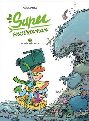 Super Environman. Volume 2, Le défi déchets