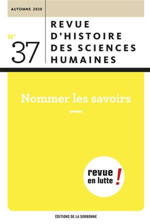 Revue d'histoire des sciences humaines. n° 37, Nommer les savoirs