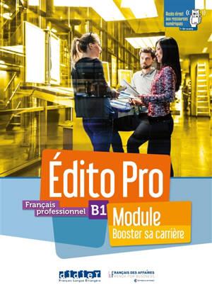 Edito pro, français professionnel, B1 : module booster sa carrière : livre + cahier