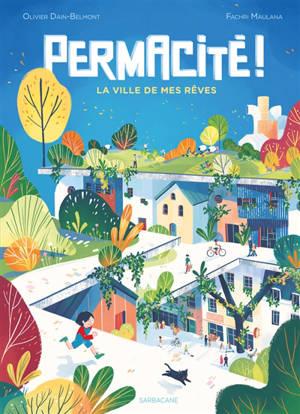 Permacité ! : la ville de mes rêves