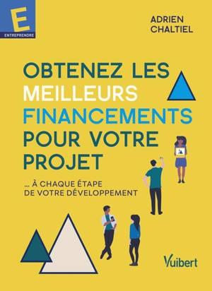 Obtenez les meilleurs financements pour votre projet : à chaque étape de votre développement