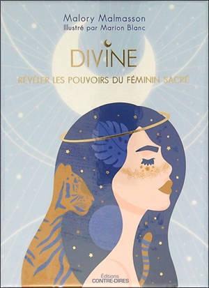 Divine : révéler les pouvoirs du féminin sacré