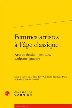 Femmes artistes à l'âge classique : arts du dessin : peinture, sculpture, gravure