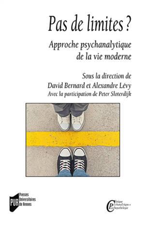 Pas de limites ? : approche psychanalytique de la vie moderne
