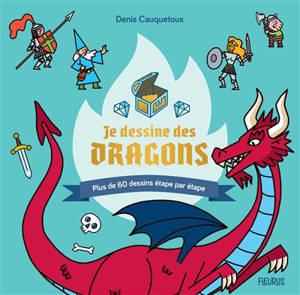 Je dessine des dragons : plus de 60 dessins étape par étape