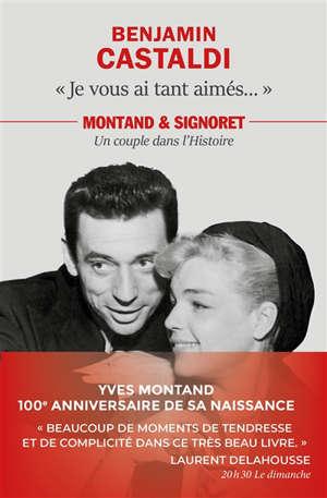 Je vous ai tant aimés... : Montand & Signoret, un couple dans l'histoire