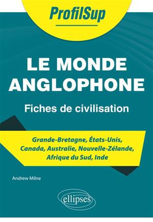 Le monde anglophone : fiches de civilisation : Grande-Bretagne, Etats-Unis, Canada, Australie, Nouvelle-Zélande, Afrique du Sud, Inde