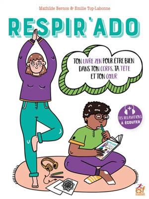 Respir'ado : ton livre zen pour être bien dans ton corps, ta tête et ton coeur