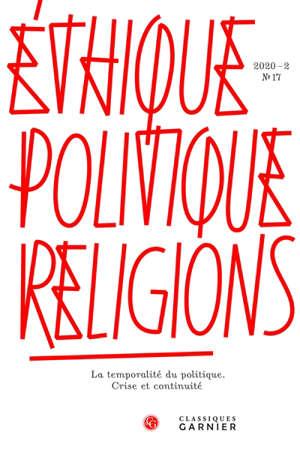 Ethique, politique, religions. n° 17, La temporalité du politique : crise et continuité