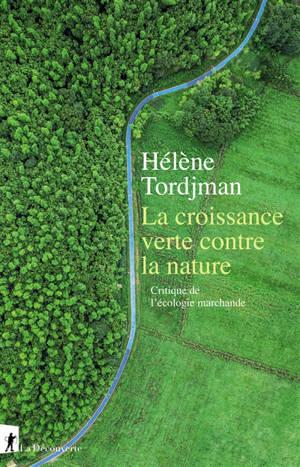 La croissance verte contre la nature : critique de l'écologie marchande