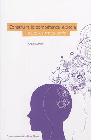 Construire la compétence lexicale avec les mots-amis : quelle place pour le cotexte en didactique ?