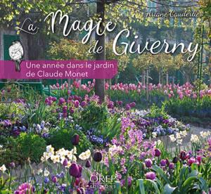 La magie de Giverny : une année dans le jardin de Claude Monet
