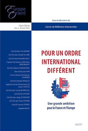 Europe & Orient, hors série. n° 4, Pour un ordre international différent : une grande ambition pour la France et l'Europe