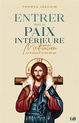 Entrer dans la paix intérieure : méditation sur le psaume du bon berger