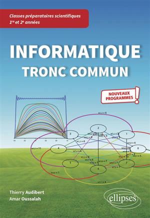 Informatique tronc commun : classes préparatoires scientifiques 1re et 2e années : nouveaux programmes