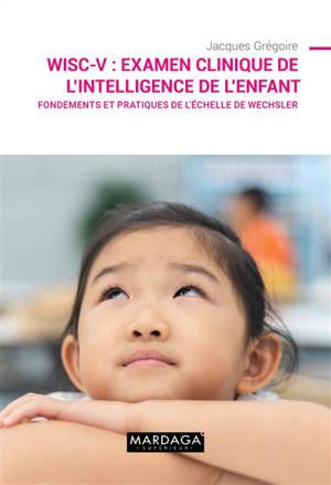 WISC-V : examen clinique de l'intelligence de l'enfant : fondements et pratiques de l'échelle de Wechsler