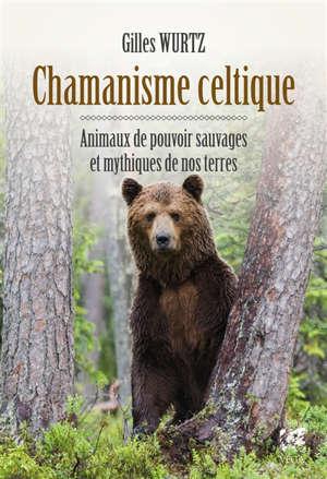 Chamanisme celtique : animaux de pouvoir sauvages et mythiques de nos terres