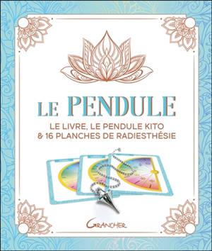 Le pendule : le livre, le pendule kito & 16 planches de radiesthésie